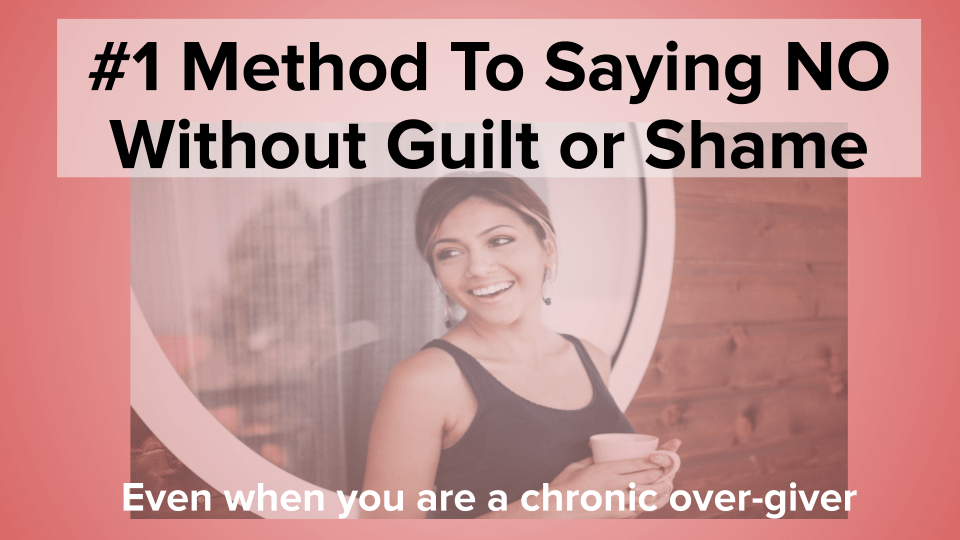 #1 Method To Saying NO Without Guilt or Shame 1